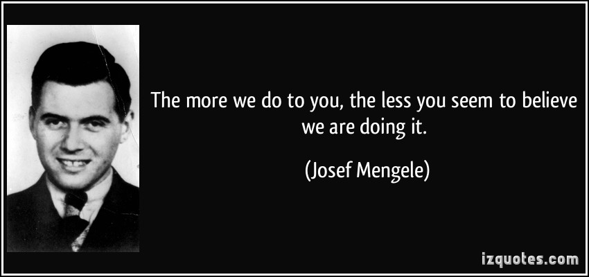 quote-the-more-we-do-to-you-the-less-you-seem-to-believe-we-are-doing-it-josef-mengele-252630